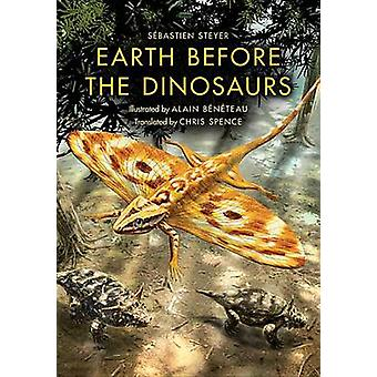 Earth before the Dinosaurs by Sebastien Steyer