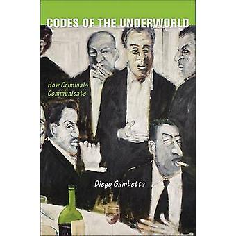 Codes of the Underworld - How Criminals Communicate by Diego Gambetta