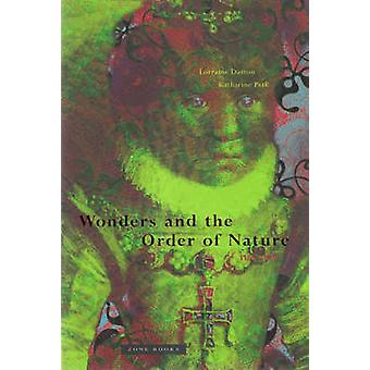Wonders and the Order of Nature - 1150-1750 by Lorraine J. Daston - K