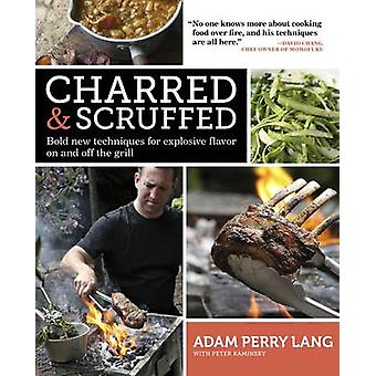 Charred & Scruffed - Bold New Techniques for Explosive Flavor on and O