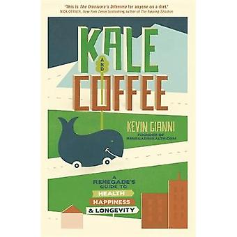 Kale and Coffee - A Renegade's Guide to Health - Happiness and Longevi