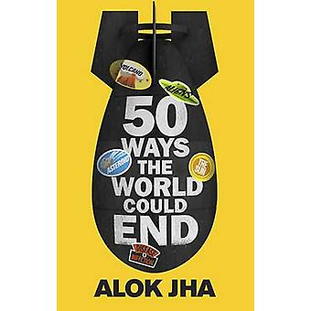50 Ways the World Could End by Alok Jha - 9781782069461 Book