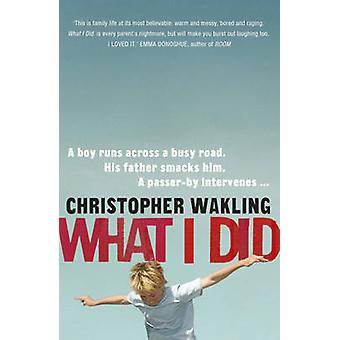 What I Did by Christopher Wakling - 9781848546165 Book