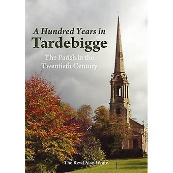 A Hundred Years in Tardebigge - The Parish in the Twentieth Century by