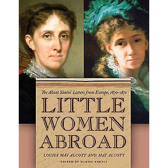 Little Women utomlands - Alcott systrarnas brev från Europa - 1870-1
