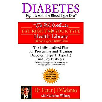 Diabetes: Fight It with the Blood Type Diet - The Indivualized Plan for Preventing and Treating Diabetes (Dr. Peter J. D'Adamo's Eat Right 4 Your Type Health Library)