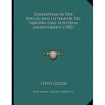 Shakespeare in Der Englischen Litteratur Des Siebzehn Und Achtzehn Jahrhunderts (1902)