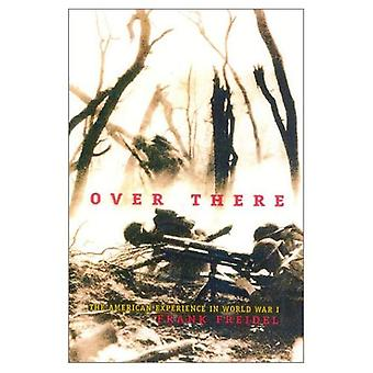 Over There: The American Experience in World War I