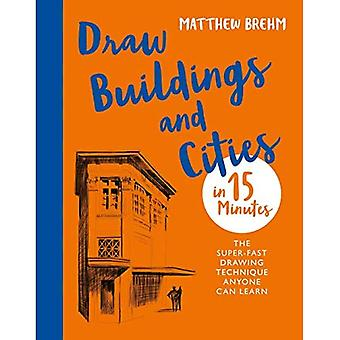 Draw Buildings and Cities in 15 Minutes: The super-fast drawing technique� anyone can learn (Draw in� 15 Minutes)