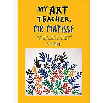 My Art Teacher, Mr Matisse: Fun, creative activities inspired by the master of colour (My Art Teacher, ...)