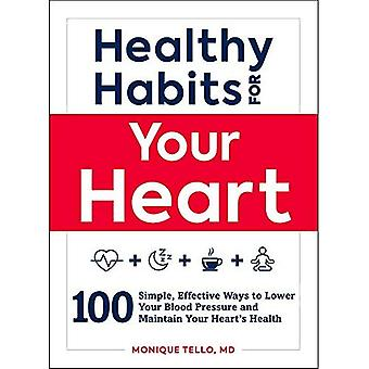 Healthy Habits for Your Heart: 100 Simple, Effective Ways to Improve and Maintain Your Heart's Health