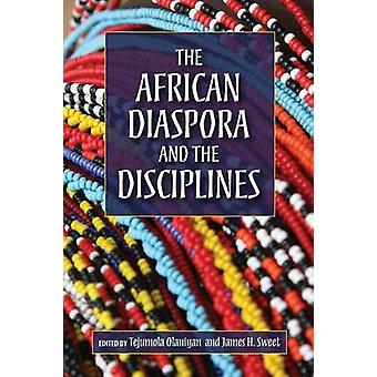 The African Diaspora and the Disciplines by Olaniyan & Tejumola