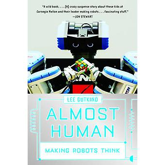 Almost Human Making Robots Think by Gutkind & Lee