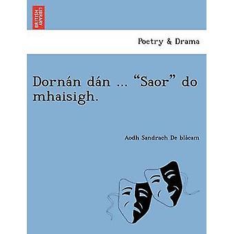 Dornan dan ... Saor do mhaisigh. by De blacam & Aodh Sandrach