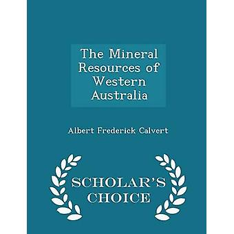 The Mineral Resources of Western Australia  Scholars Choice Edition by Calvert & Albert Frederick