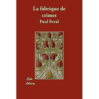 La Fabrique de Crimes by Feval & Paul