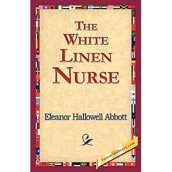 The White Linen Nurse by Abbott & Eleanor Hallowell