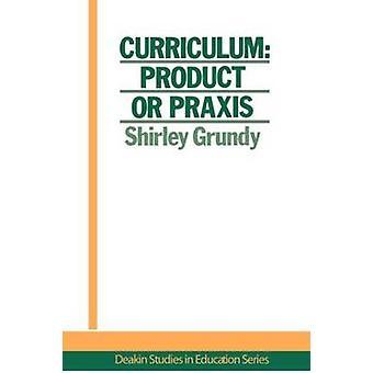 Plan de estudios producto o Praxis por Grundy & Shirley