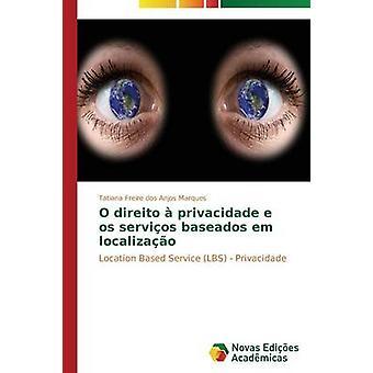 O direito privacidade e os servios baseados em localizao par Freire dos Anjos Marques Tatiana