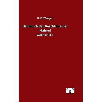 Handbuch der Geschichte der Malerei by Waagen & G. F.