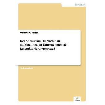 An der Abbau von Hierarchie i multinationalen Unternehmen als Restrukturierungsproze af Falter & Martina C.