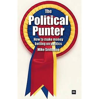 The Political Punter - How to Make Money Betting on Politics by Mike S