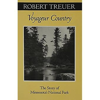 Voyageur Country - The Story of Minnesota's National Park by Robert Tr