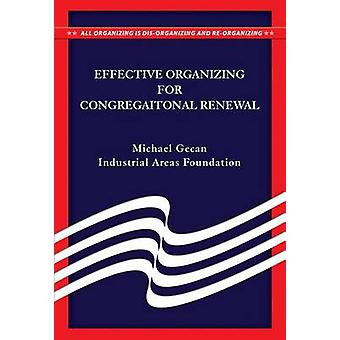 Effective Organization for Congregational Renewal by Michael Gecan -