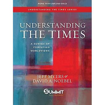Understanding the Times - A Survey of Competing Worldviews by Jeff Mye