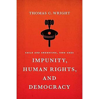 Impunity - Human Rights - and Democracy - Chile and Argentina - 1990-2