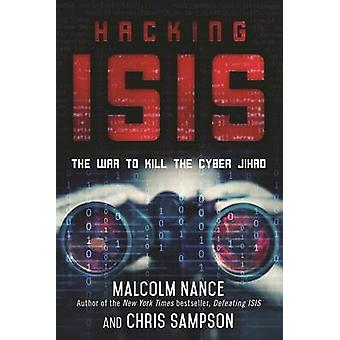 Hacking ISIS - How to Destroy the Cyber Jihad by Malcolm Nance - 97815