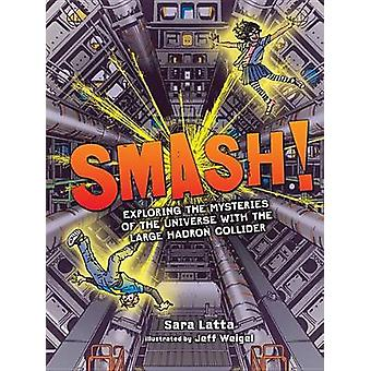 Smash! - Exploring the Mysteries of the Universe with the Large Hadron