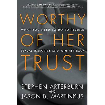 Worthy of Her Trust - What You Need to Do to Rebuild Sexual Integrity