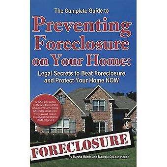 Complete Guide to Preventing Foreclosure on Your Home - Legal Secrets