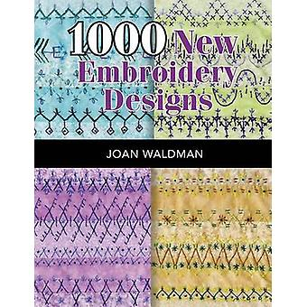 1000 New Embroidery Designs by Waldman - Joan Sjuts Waldman - 9781604