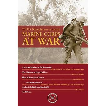 The U.S. Naval Institute on the Marine Corps at War by Thomas J. Cutl
