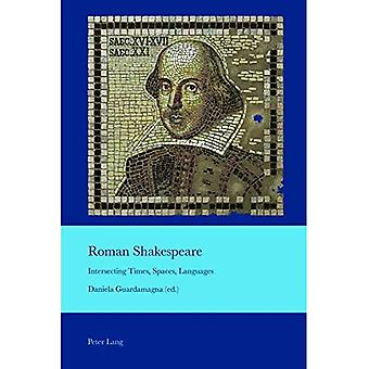 Roman Shakespeare: Intersecting Times, Spaces, Languages (Cultural Interactions: Studies in the Relationship between the Arts)