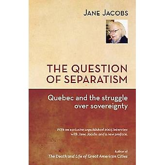 The Question of Separatism - Quebec and the Struggle Over Sovereignty