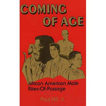 Coming of Age - African American Male Rites of Passage by Paul Hill -
