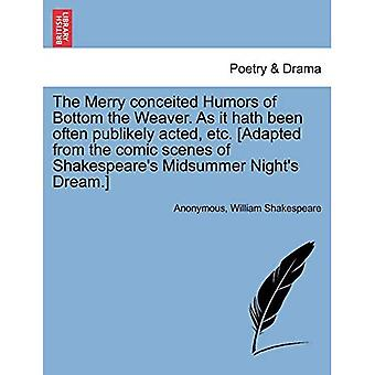 The Merry Conceited Humors of Bottom the Weaver. as It Hath Been Often Publikely Acted, Etc. [Adapted from the Comic Scenes of Shakespeare's Midsummer Night's Dream.]