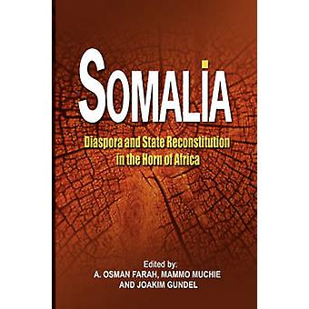 Somalia Diaspora and State Reconstitution in the Horn of Africa by Muchie & Mammo
