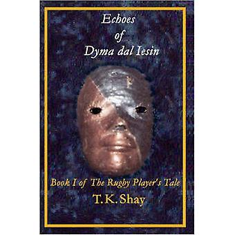 Echoes of Dyma Dal Iesin Book I of the Rugby Players Tale von Shay & Tuesday