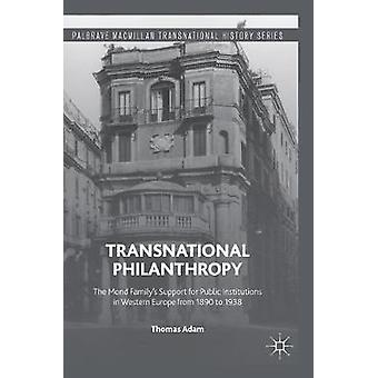Transnational Philanthropy  The Mond Familys Support for Public Institutions in Western Europe from 1890 to 1938 by Adam & Thomas