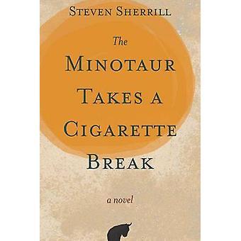 The Minotaur Takes a Cigarette Break by Steven Sherrill - 97808958767