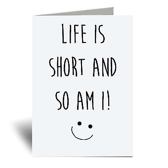 Life Is Short So Am I A6 Greeting Card