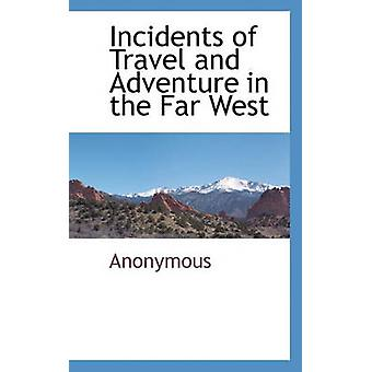 Incidents of Travel and Adventure in the Far West by Anonymous & .