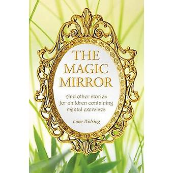 The Magic Mirror And other stories for children containing mental exercises by Wolsing & Lone