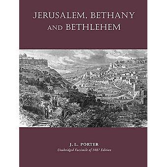 Jerusalem Bethany and Bethlehem by Porter & Josias Leslie