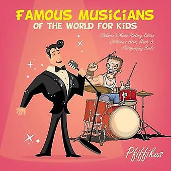 Famous Musicians of the World for Kids Childrens Music History Edition  Childrens Arts Music  Photography Books by Pfiffikus