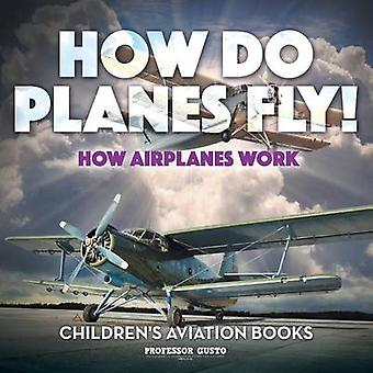 How Do Planes Fly How Airplanes Work  Childrens Aviation Books by Gusto & Professor